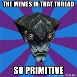 Javik the Prothean - The memes in that thread So Primitive