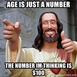 Jesus - Age is just a number The number im thinking is $100