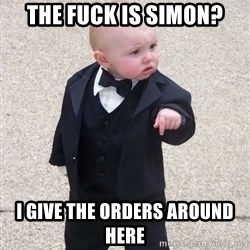 Godfather Baby - The fuck is simon? i give the orders around here