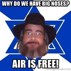 Advice Jew - WHy do we have big noses? Air is free!