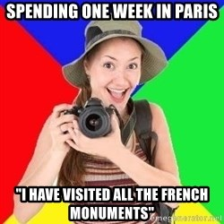 "typical_tourist - Spending one week in Paris ""I have visited all the French monuments"""