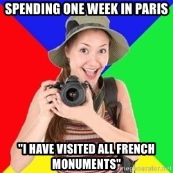 "typical_tourist - Spending one week in paris ""I have visited all French monuments"""