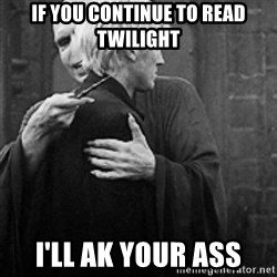 draco hugs voldemort - if you continue to read twilight i'll ak your ass