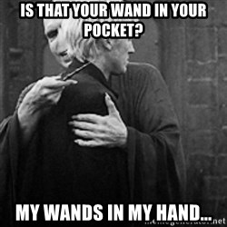 draco hugs voldemort - is that your wand in your pocket? my wands in my hand...