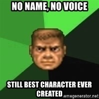 Doomguy - No name, no voice Still best character ever created