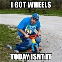Thug Life on a Trike - i GOT WHEELS TODAY ISNT IT