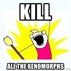 All the things - kill all the xenomorphs
