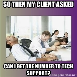 Your call is important to us - So then my client asked Can I get the number to tech Support?