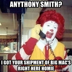 Ronald Mcdonald Call - Anythony Smith? I got your shipment of big mac's right here homie
