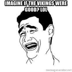FU*CK THAT GUY - Imagine If The Vikings Were Good? Lol