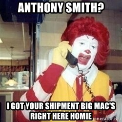Ronald Mcdonald Call - Anthony Smith? I got your shipment Big Mac's right here homie