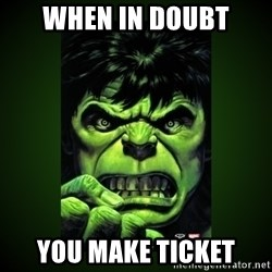 Hulk Angry - WHEN IN DOUBT YOU MAKE TICKET