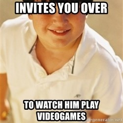 Annoying Childhood Friend - INVITES YOU OVER TO WATCH HIM PLAY VIDEOGAMES