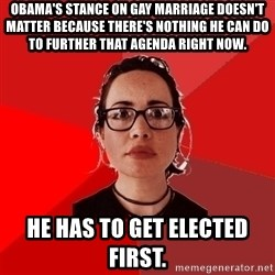 Liberal Douche Garofalo - obama's stance on gay marriage doesn't matter because there's nothing he can do to further that agenda right now. he has to get elected first.