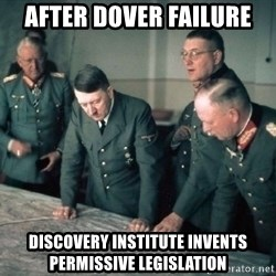 Hitler and Advice Generals - after dover failure discovery institute invents permissive legislation