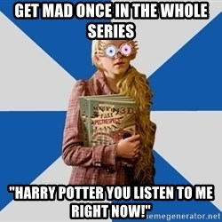 """Luna """"Loony"""" Lovegood - Get mad once in the whole series """"Harry potter you listen to me right now!"""""""