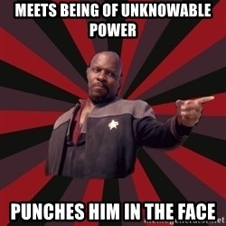 The Sisko - Meets being of unknowable power punches him in the face