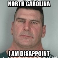 son i am disappoint - NORTH CAROLINA I AM DISAPPOINT