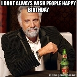 Dos Equis Guy gives advice - I dont always wish people happy birthday
