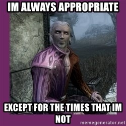 Sheogorath - Im always appropriate  except for the times that im not