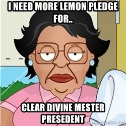 Consuela - I NEED MORE LEMON PLEDGE FOR.. CLEAR DIVINE MESTER PRESEDENT