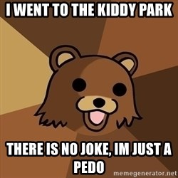 Pedobear - i went to the kiddy park there is no joke, im just a pedo