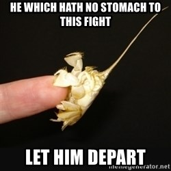 Fighty crab - he which hath no stomach to this fight Let him depart