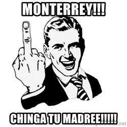 middle finger - MONTERREY!!! CHINGA TU MADREE!!!!!
