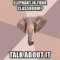 fat Elephant - elephant in your classroom? talk about it