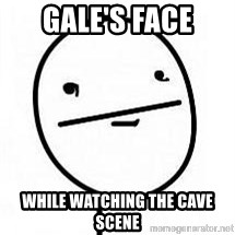 poherface - Gale's Face While Watching the Cave Scene