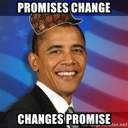 Scumbag Obama - PROMISES CHANGE CHANGES PROMISE