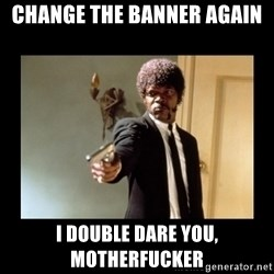 ENGLISH MOTHERFUCKER  - CHANGE THE BANNER AGAIN I DOUBLE DARE YOU, MOTHERFUCKER