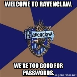 You know you're a Ravenclaw when - Welcome to ravenclaw. we're too good for passwords.