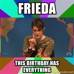 stefon - Frieda this birthday has everything