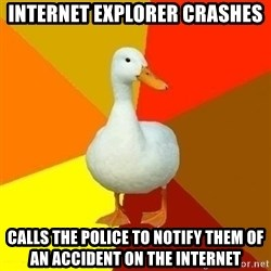 Technologically Impaired Duck - Internet explorer crashes calls the police to notify them of an accident on the internet