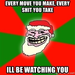 Santa Claus Troll Face - every move you make, every shit you take ill be watching you