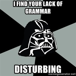 Questionable Vader - I find your lack of grammar Disturbing