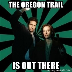 "Typical fans ""The X-files"" - The OREGON TRAIL IS OUT THERE"