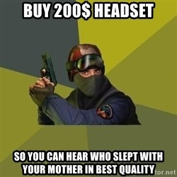 Counter Strike - BUY 200$ HEADSET SO YOu can hear who slept with your mother in best quality