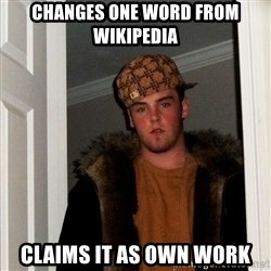 Scumbag Steve - Changes one word from wikipedia Claims it as own work