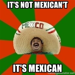 Successful Mexican - It's not mexican't it's mexican