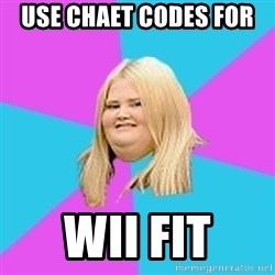 Fat Girl - use chaet codes for  wii fit