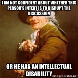 Joseph Ducreux - I AM NOT CONFIDENT ABOUT WHETHER THIS PERSON'S INTENT IS TO DISRUPT THE DISCUSSION OR HE HAS AN INTELLECTUAL DISABILITY