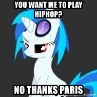unimpressed vinyl scratch - You want me to play hiphop? No thanks Paris