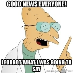 Good News Everyone - good news everyone! I forgot what i was going to say