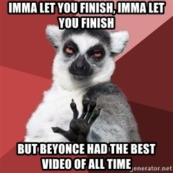 Chill Out Lemur - imma let you finish, imma let you finish but beyonce had the best video of all time