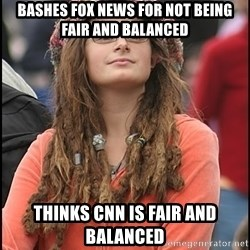 COLLEGE LIBERAL GIRL - bashes fox news for not being fair and balanced thinks cnn is fair and balanced