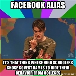 stefon - Facebook alias It's that thing where high schoolers chose covert names to hide their behavior from colleges