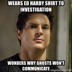 Zak Bagans - Wears Ed Hardy Shirt to Investigation Wonders why Ghosts won't Communicate
