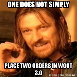 ODN - One does not simply place two orders in Woot 3.0